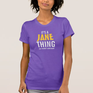 It's a Jane thing you wouldn't understand! T-Shirt
