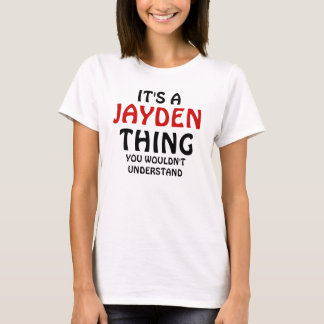 It's a Jayden thing you wouldn't understand T-Shirt