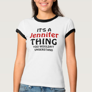 It's a Jennifer thing you wouldn't understand T-shirts