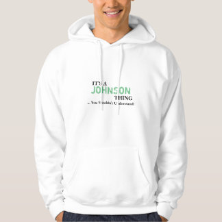 It's A JOHNSON Thing ...You Wouldn't Understand! Hoodie