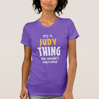 It's a Judy thing you wouldn't understand T-Shirt