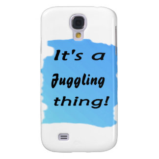 It's a juggling thing! samsung galaxy s4 case
