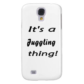 It's a juggling thing! samsung galaxy s4 covers