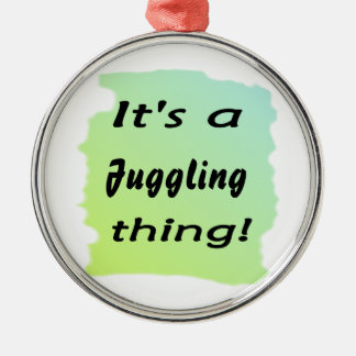 It's a juggling thing! christmas ornament
