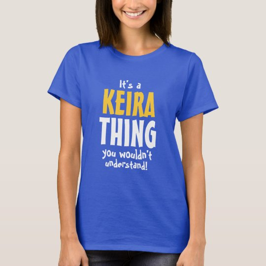 It's a Keira thing you wouldn't understand T-Shirt