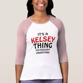 It's a Kelsey thing you wouldn't understand T Shirts