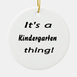 It's a kindergarten thing! ceramic ornament