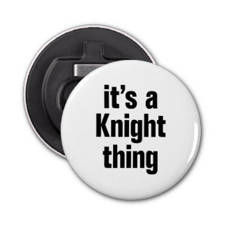 its a knight thing button bottle opener