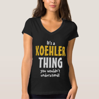 It's a Koehler thing you wouldn't understand T-shirt
