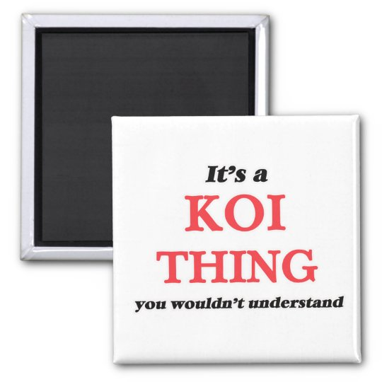 It's a Koi thing, you wouldn't understand Magnet