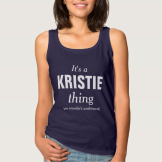 It's a Kristie thing you wouldn't understand Tank Top