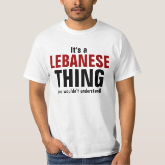 It's a Labanese  thing you wouldn't understand T Shirt