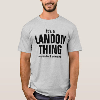 It's a Landon thing you wouldn't understand T-Shirt
