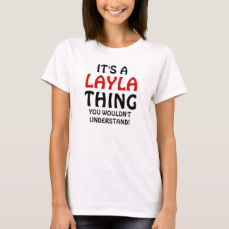It's a Layla thing you wouldn't understand T-Shirt