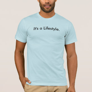 It's a Lifestyle. T-Shirt