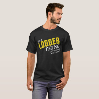 It's a LOGGER Thing you wouldn't understand! T-Shirt