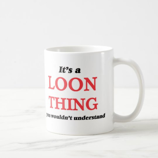 It's a Loon thing, you wouldn't understand Coffee Mug