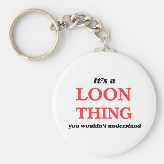 It's a Loon thing, you wouldn't understand Keychain