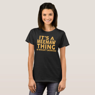 IT'S A MEEMAW THING... T-Shirt