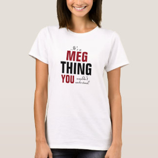 It's a Meg thing you wouldn't understand T-Shirt