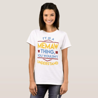 IT'S A MEMAW THING YOU WOULDN'T UNDERSTAND T-Shirt