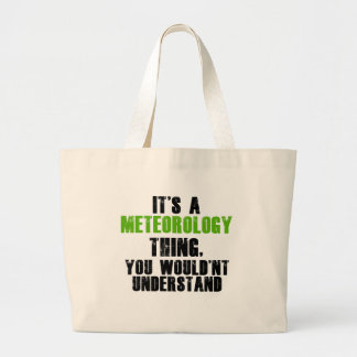 It's a Meteorology Thing You Wouldn't Understand Large Tote Bag