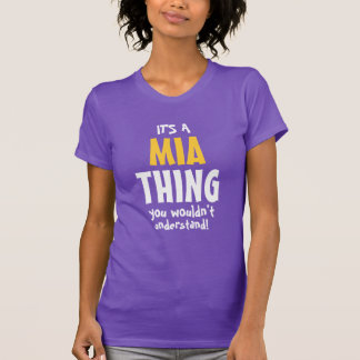 It's a Mia thing you wouldn't understand T-Shirt