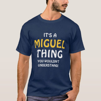 It's a Miguel thing you wouldn't understand T-Shirt