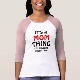 It's a Mom thing you wouldn't understand Tees