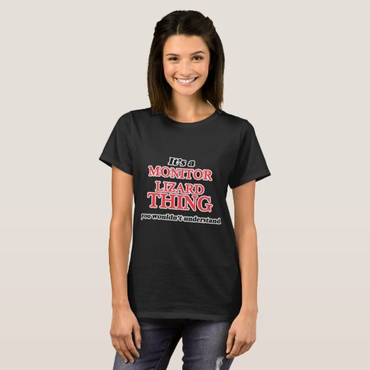 It's a Monitor Lizard thing, you wouldn't understa T-Shirt