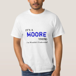 It's A MOORE Thing ...You Wouldn't Understand! T-Shirt