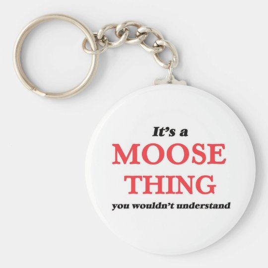 It's a Moose thing, you wouldn't understand Keychain