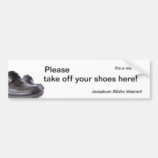 It's a mosque - Please take off your shoes here! Bumper Sticker
