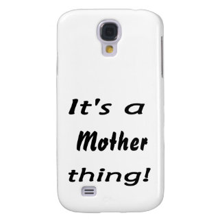 It's a mother thing! samsung galaxy s4 case