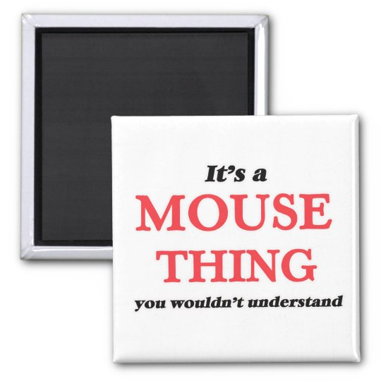 It's a Mouse thing, you wouldn't understand Magnet