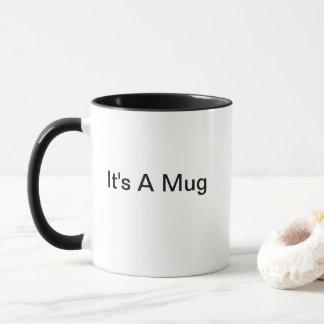 It's A Mug