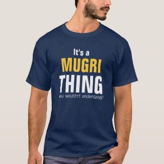 It's a Mugri thing you wouldn't understand T-Shirt