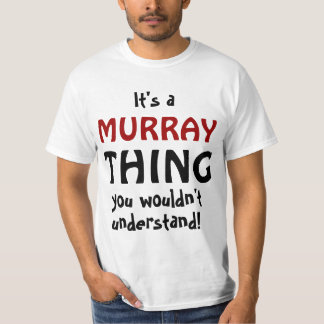 It's a Murray thing you wouldn't understand Tshirts