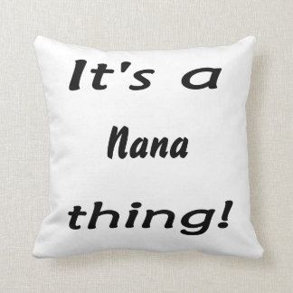 It's a nana thing! throw pillow