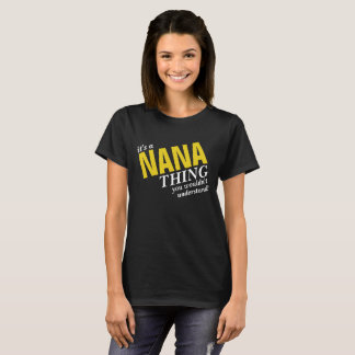 It's a NANA thing you wouldn't understand! T-Shirt