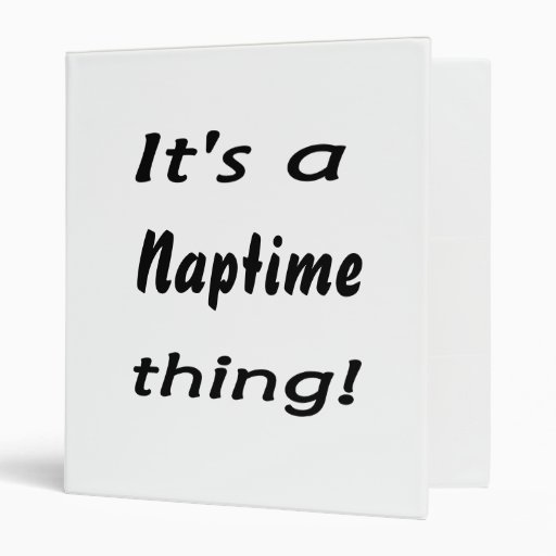 It's a naptime thing! vinyl binder