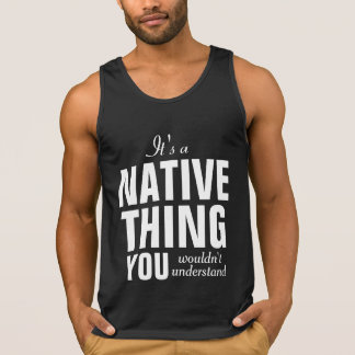It's a Native thing you wouldn't understand Tanktops