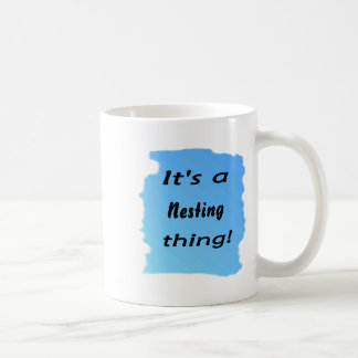 It's a nesting thing! mug