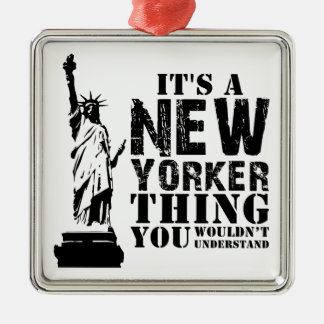 IT'S A NEW YORKER THING YOU WOULDN'T UNDERSTAND METAL ORNAMENT