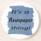 It's a newspaper thing coaster