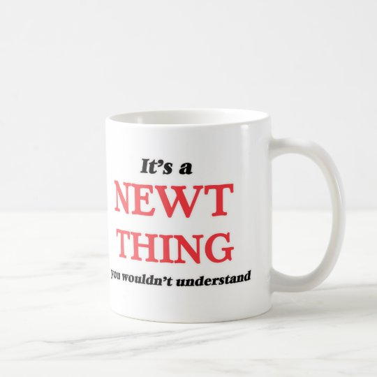 It's a Newt thing, you wouldn't understand Coffee Mug