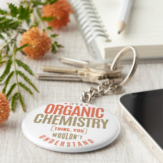 It's a Organic Chemistry Thing Keychain