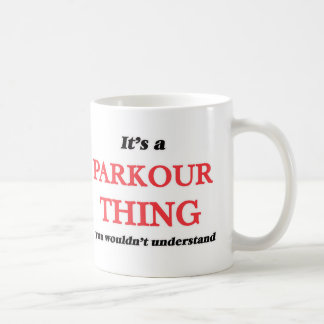 It's a Parkour thing, you wouldn't understand Coffee Mug