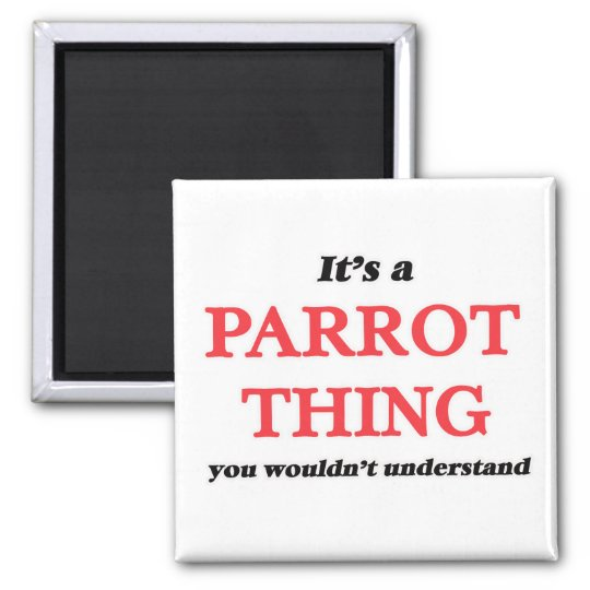 It's a Parrot thing, you wouldn't understand Magnet