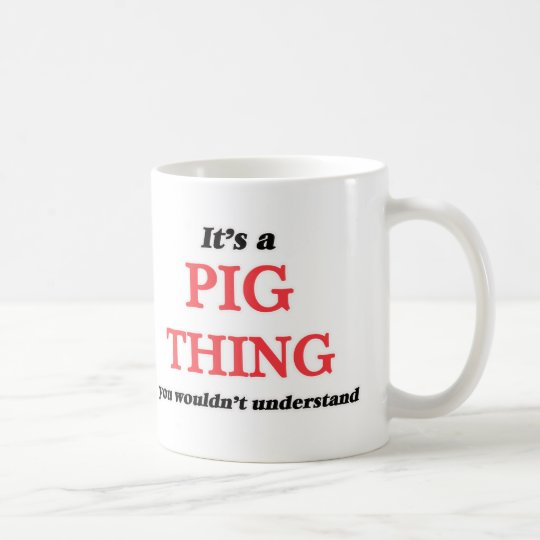 It's a Pig thing, you wouldn't understand Coffee Mug